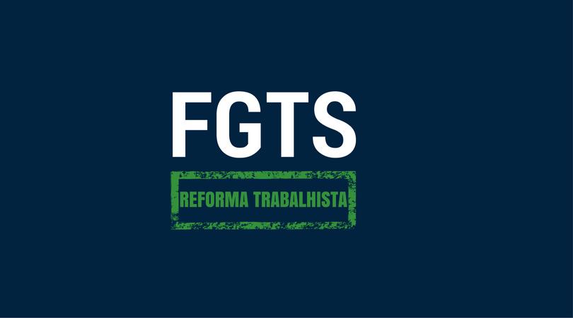 A reforma trabalhista acabou com o FGTS?